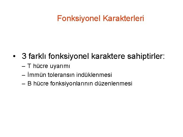 Fonksiyonel Karakterleri • 3 farklı fonksiyonel karaktere sahiptirler: – T hücre uyarımı – İmmün