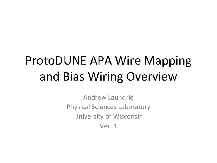 Proto. DUNE APA Wire Mapping and Bias Wiring Overview Andrew Laundrie Physical Sciences Laboratory