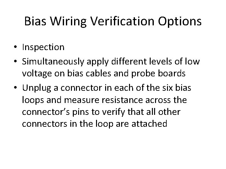 Bias Wiring Verification Options • Inspection • Simultaneously apply different levels of low voltage