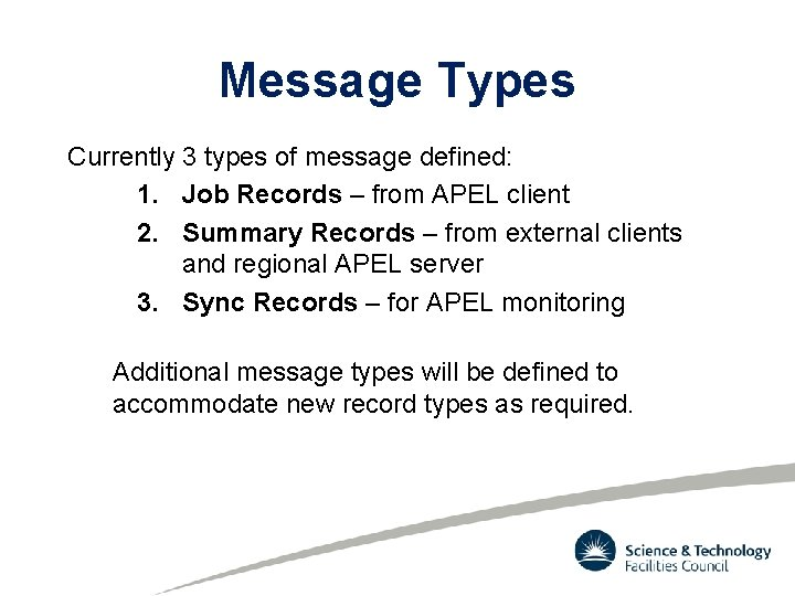 Message Types Currently 3 types of message defined: 1. Job Records – from APEL