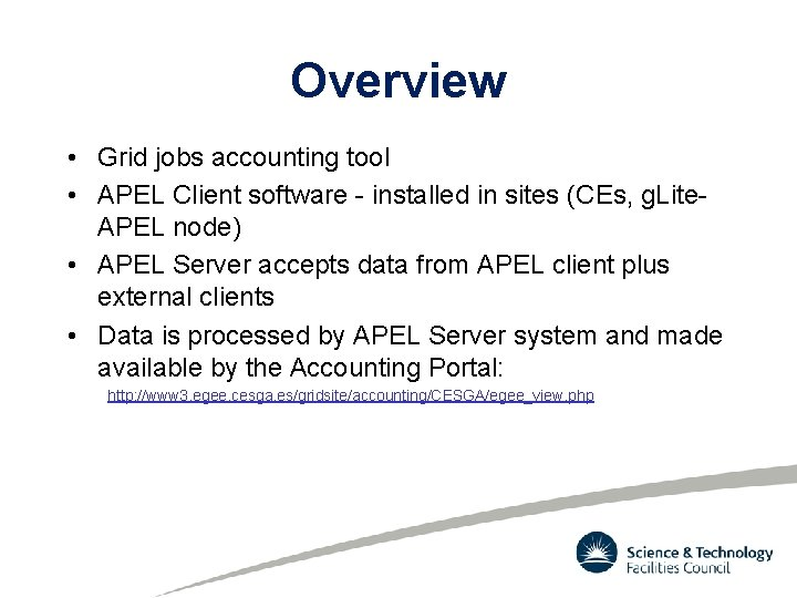 Overview • Grid jobs accounting tool • APEL Client software - installed in sites