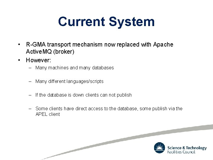 Current System • R-GMA transport mechanism now replaced with Apache Active. MQ (broker) •