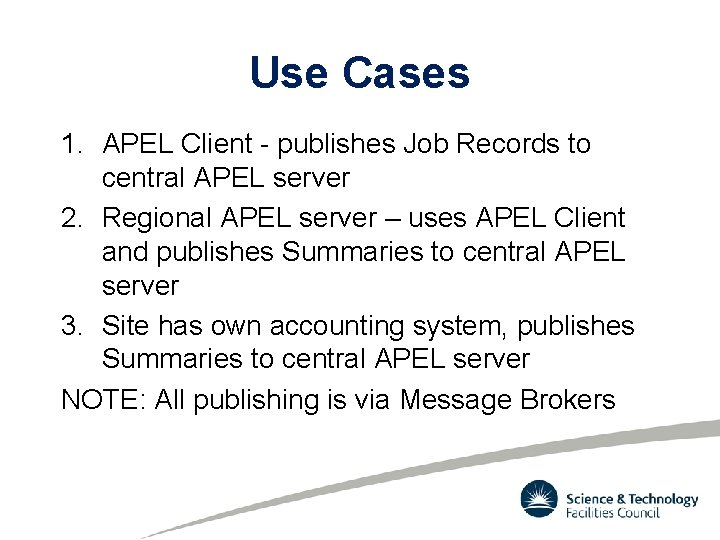 Use Cases 1. APEL Client - publishes Job Records to central APEL server 2.