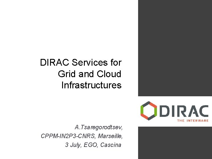DIRAC Services for Grid and Cloud Infrastructures A. Tsaregorodtsev, CPPM-IN 2 P 3 -CNRS,