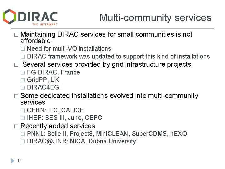 Multi-community services � Maintaining affordable DIRAC services for small communities is not Need for