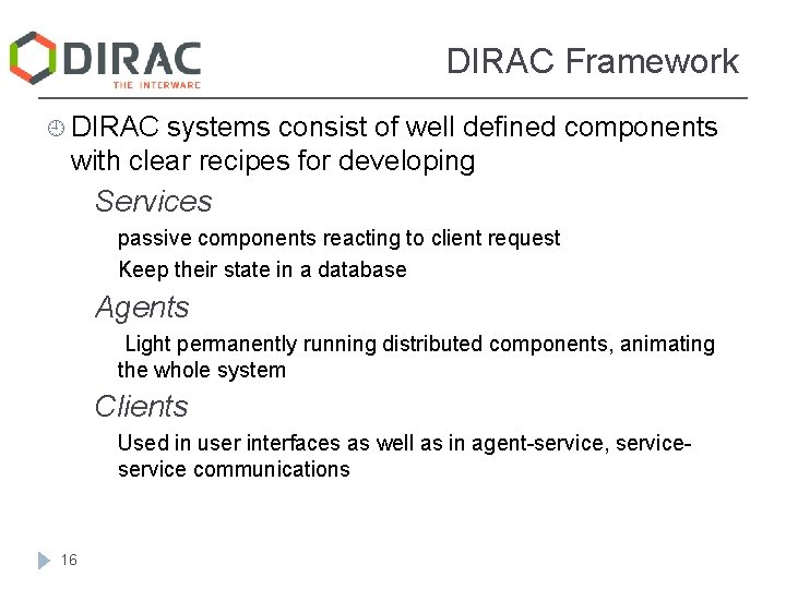 DIRAC Framework ¿ DIRAC systems consist of well defined components with clear recipes for