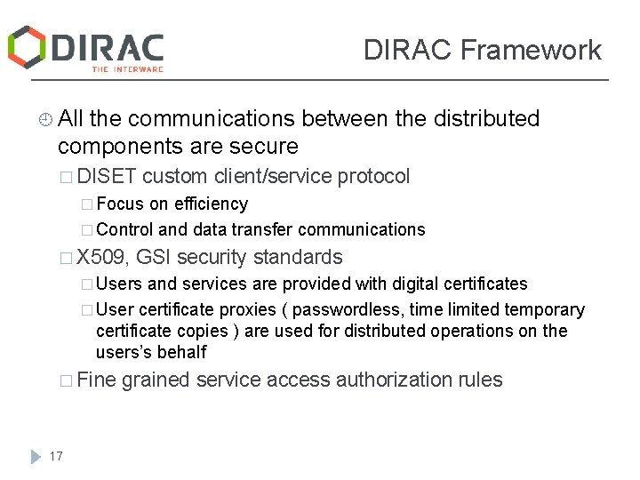 DIRAC Framework ¿ All the communications between the distributed components are secure � DISET