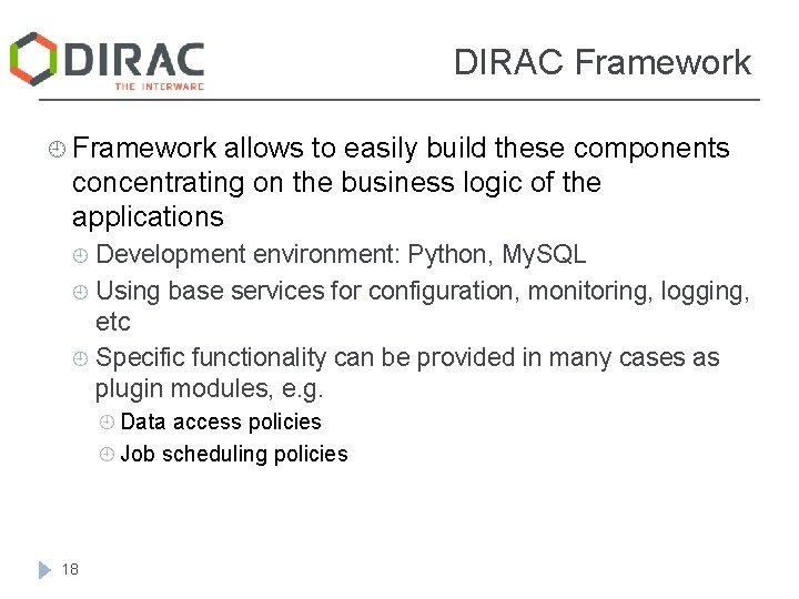 DIRAC Framework ¿ Framework allows to easily build these components concentrating on the business