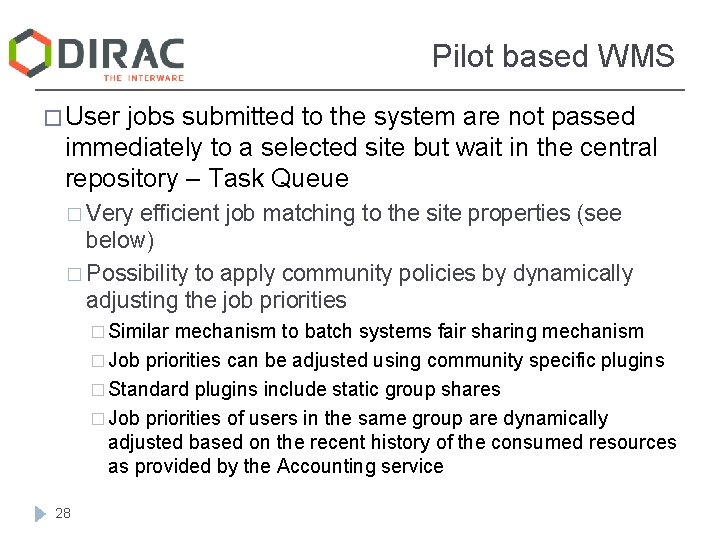 Pilot based WMS � User jobs submitted to the system are not passed immediately