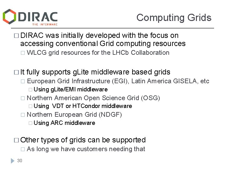 Computing Grids � DIRAC was initially developed with the focus on accessing conventional Grid