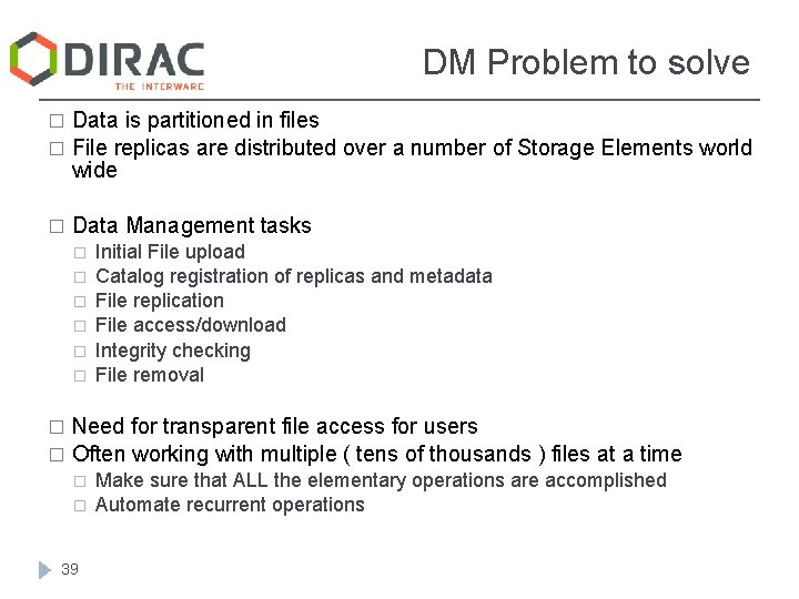 DM Problem to solve Data is partitioned in files � File replicas are distributed