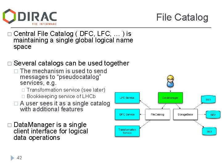 File Catalog � Central File Catalog ( DFC, LFC, … ) is maintaining a