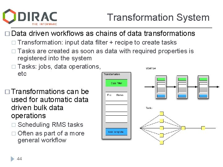 Transformation System � Data driven workflows as chains of data transformations Transformation: input data