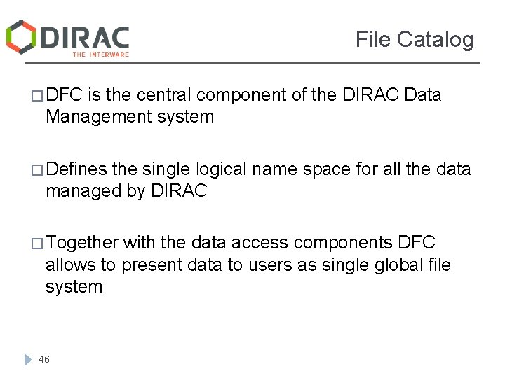 File Catalog � DFC is the central component of the DIRAC Data Management system