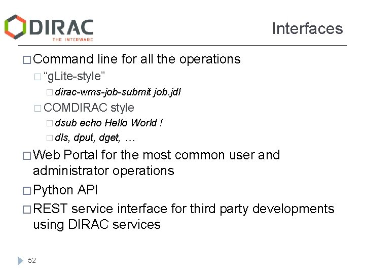 """Interfaces � Command line for all the operations � """"g. Lite-style"""" � dirac-wms-job-submit �"""