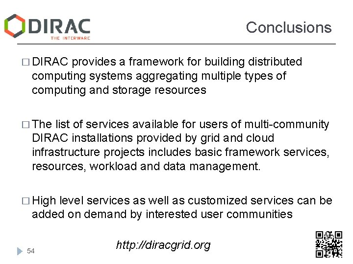 Conclusions � DIRAC provides a framework for building distributed computing systems aggregating multiple types