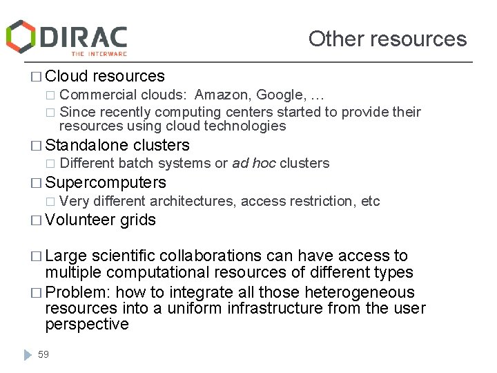 Other resources � Cloud resources Commercial clouds: Amazon, Google, … � Since recently computing