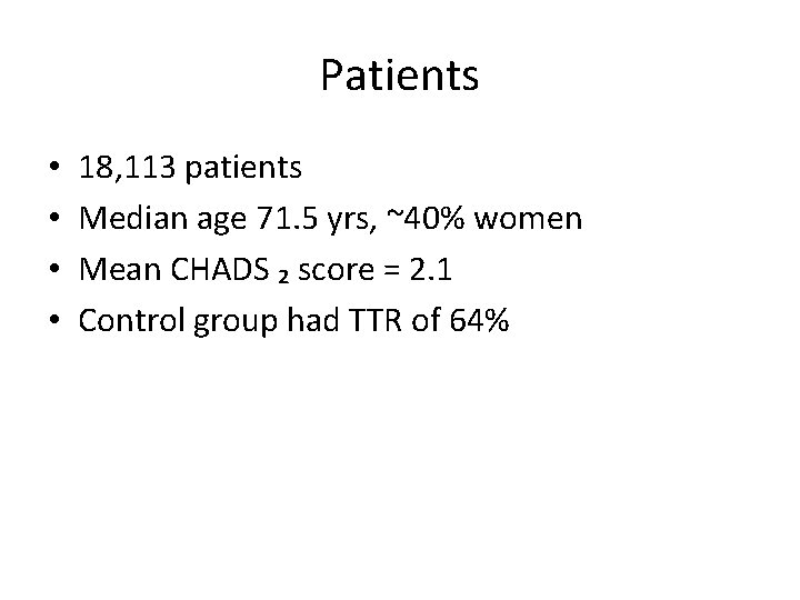 Patients • • 18, 113 patients Median age 71. 5 yrs, ~40% women Mean