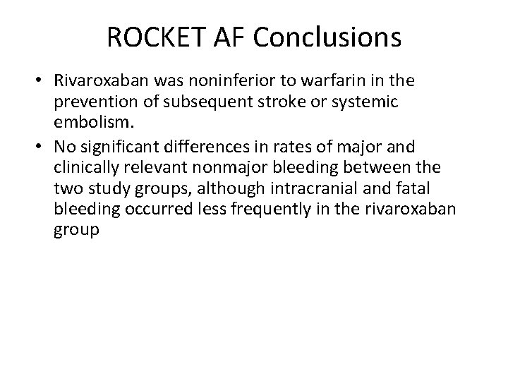 ROCKET AF Conclusions • Rivaroxaban was noninferior to warfarin in the prevention of subsequent