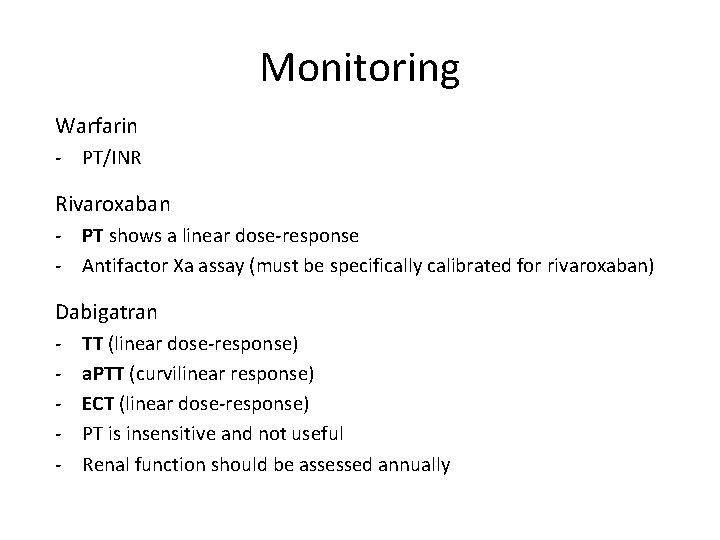 Monitoring Warfarin - PT/INR Rivaroxaban - PT shows a linear dose-response - Antifactor Xa