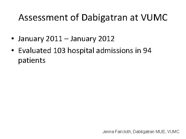 Assessment of Dabigatran at VUMC • January 2011 – January 2012 • Evaluated 103