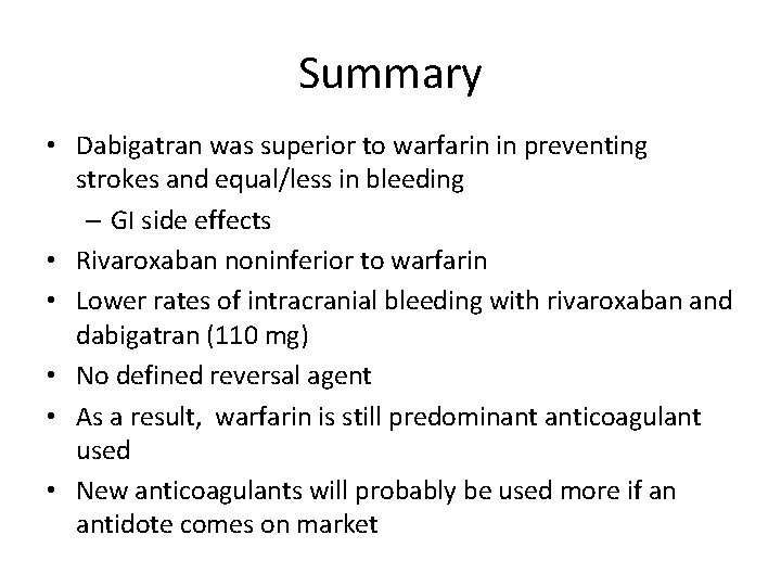 Summary • Dabigatran was superior to warfarin in preventing strokes and equal/less in bleeding