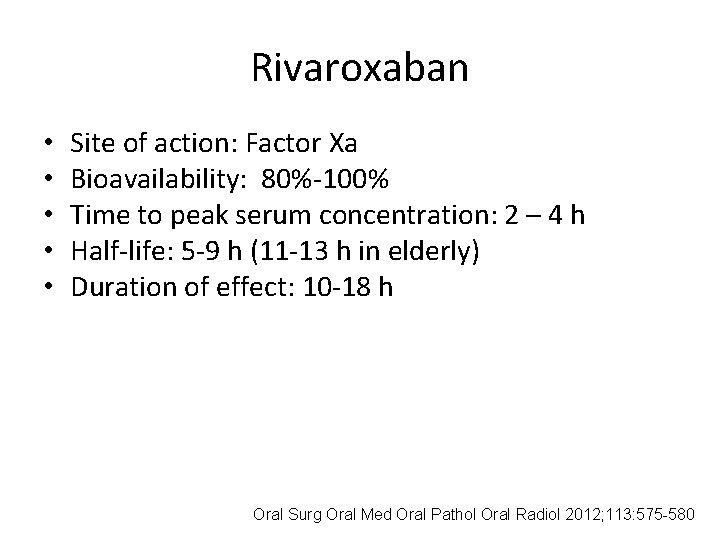Rivaroxaban • • • Site of action: Factor Xa Bioavailability: 80%-100% Time to peak