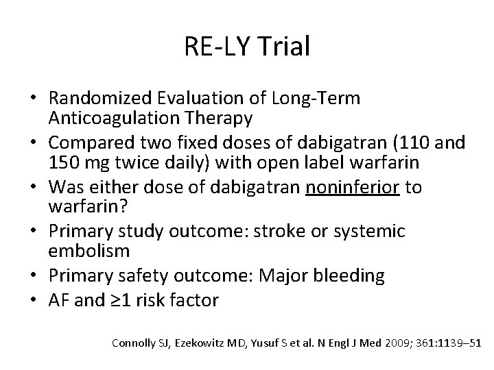RE-LY Trial • Randomized Evaluation of Long-Term Anticoagulation Therapy • Compared two fixed doses