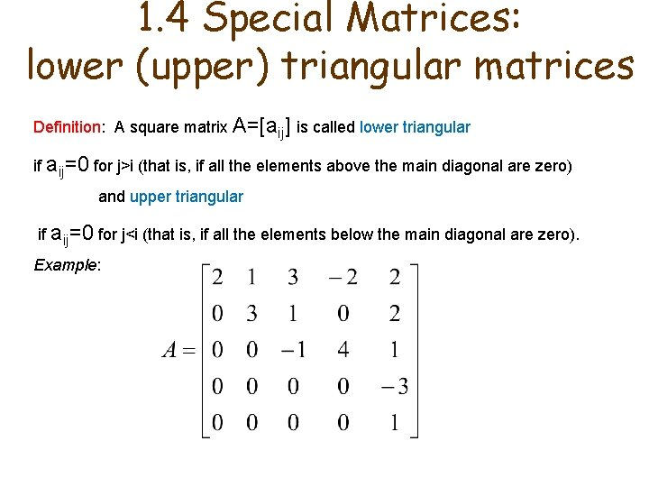 1. 4 Special Matrices: lower (upper) triangular matrices Definition: A square matrix A=[aij] is