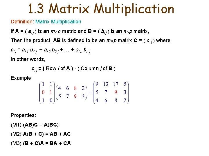 1. 3 Matrix Multiplication Definition: Matrix Multiplication If A = ( ai j )