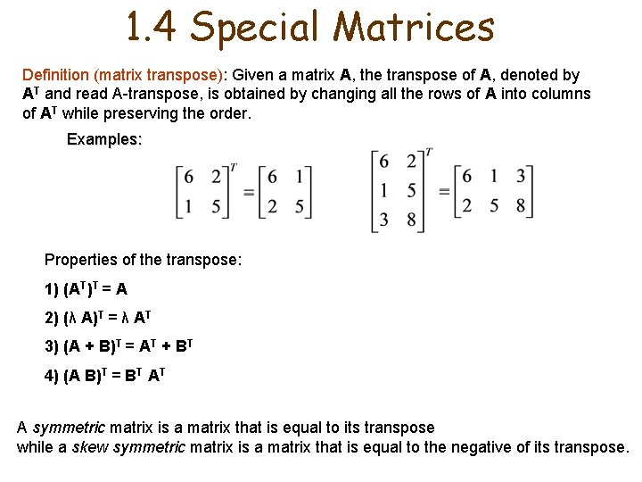 1. 4 Special Matrices Definition (matrix transpose): Given a matrix A, the transpose of
