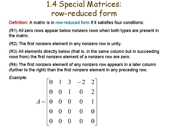 1. 4 Special Matrices: row-reduced form Definition: A matrix is in row-reduced form if