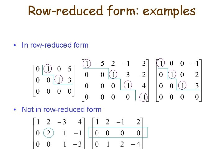 Row-reduced form: examples • In row-reduced form • Not in row-reduced form
