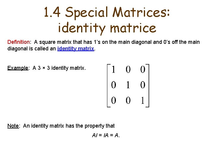 1. 4 Special Matrices: identity matrice Definition: A square matrix that has 1's on