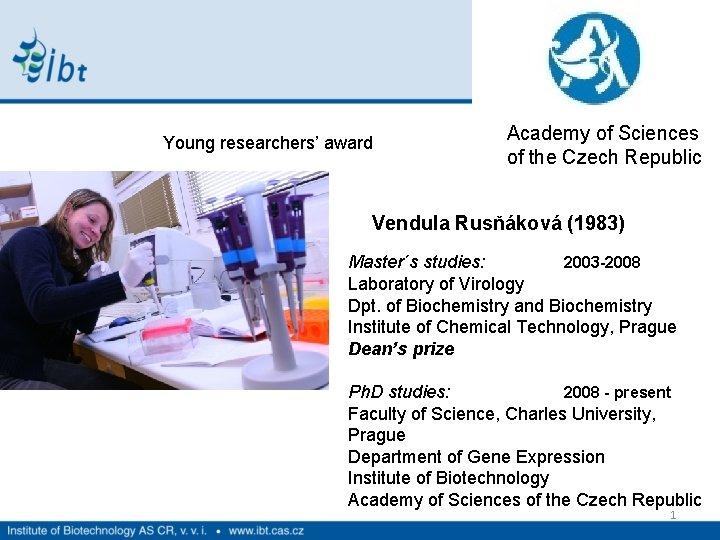 Young researchers' award Academy of Sciences of the Czech Republic Vendula Rusňáková (1983) Master´s