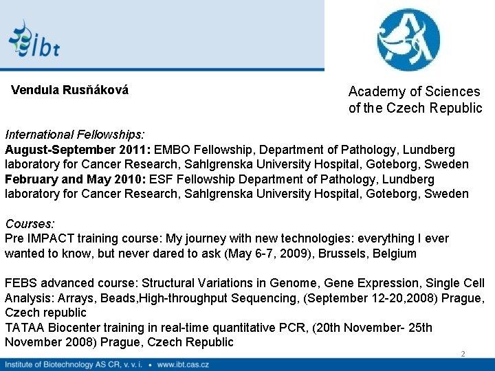 Vendula Rusňáková Academy of Sciences of the Czech Republic International Fellowships: August-September 2011: EMBO