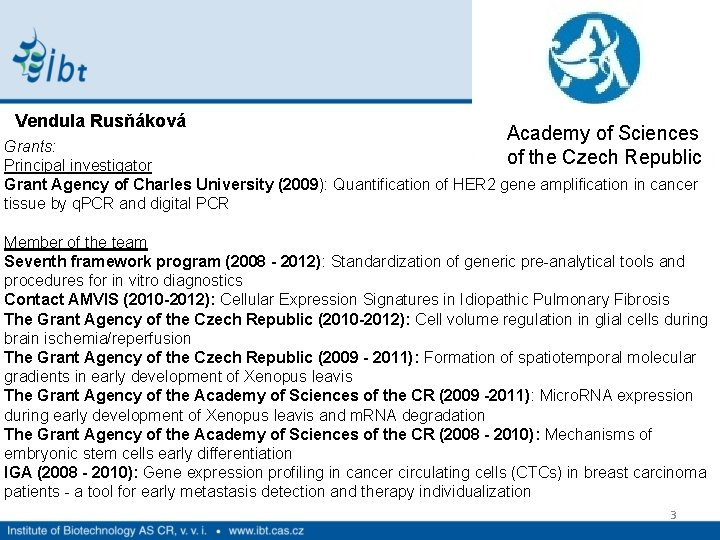 Vendula Rusňáková Academy of Sciences Grants: of the Czech Republic Principal investigator Grant Agency