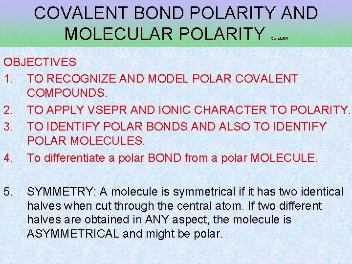 COVALENT BOND POLARITY AND MOLECULAR POLARITY Caiafa 06 OBJECTIVES 1. TO RECOGNIZE AND MODEL