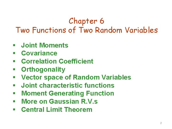 Chapter 6 Two Functions of Two Random Variables § § § § § Joint
