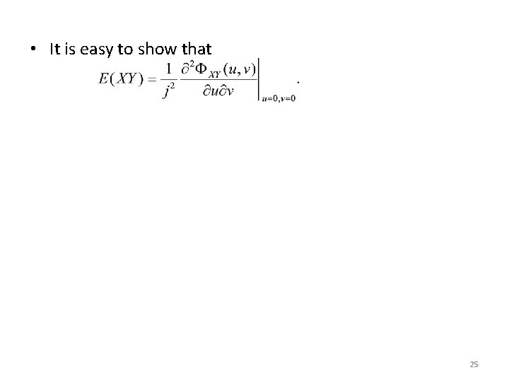 • It is easy to show that 25