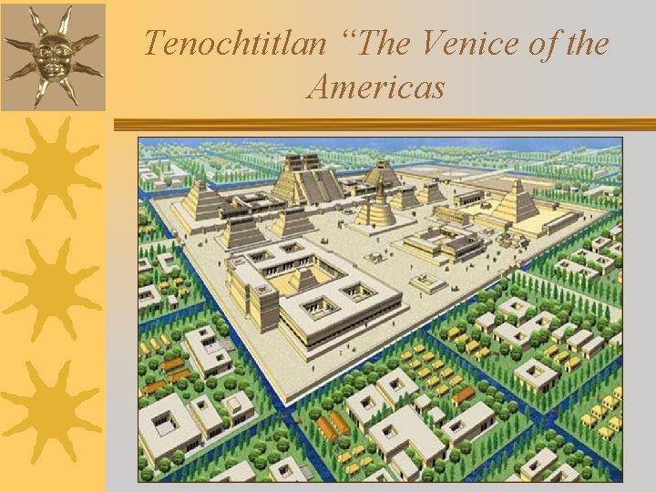The Americas The Aztec the Inca The Aztecs