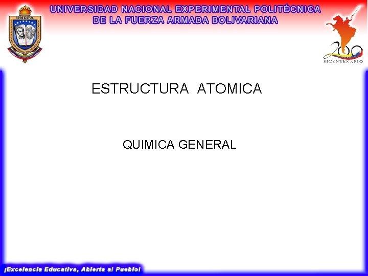 ESTRUCTURA ATOMICA QUIMICA GENERAL