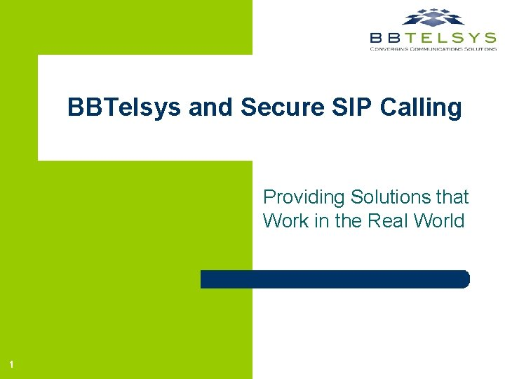 BBTelsys and Secure SIP Calling Providing Solutions that Work in the Real World 1