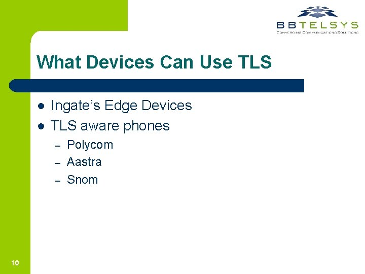 What Devices Can Use TLS l l Ingate's Edge Devices TLS aware phones –