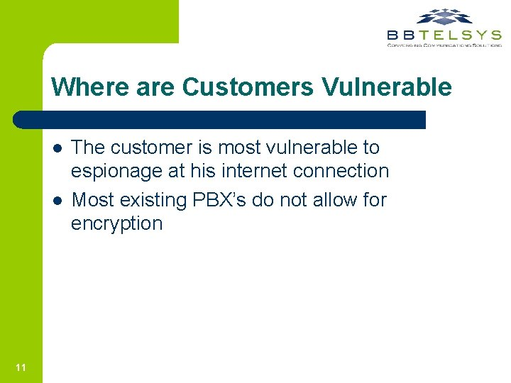 Where are Customers Vulnerable l l 11 The customer is most vulnerable to espionage