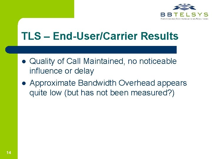 TLS – End-User/Carrier Results l l 14 Quality of Call Maintained, no noticeable influence