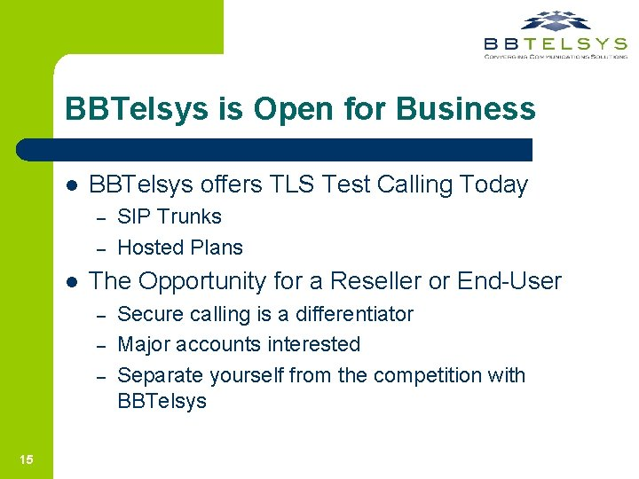 BBTelsys is Open for Business l BBTelsys offers TLS Test Calling Today – –