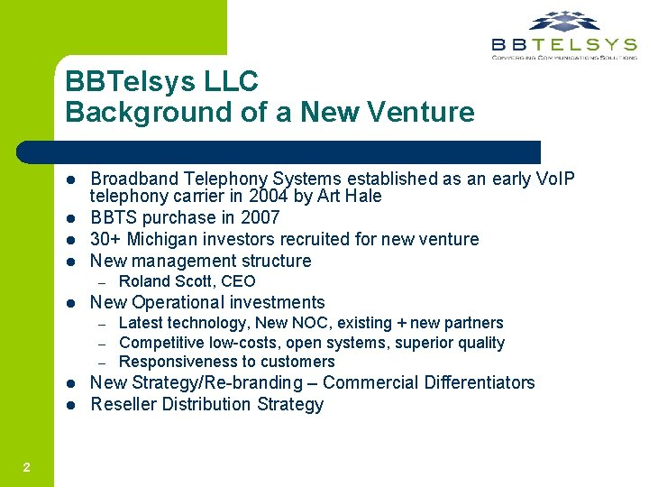 BBTelsys LLC Background of a New Venture l l Broadband Telephony Systems established as