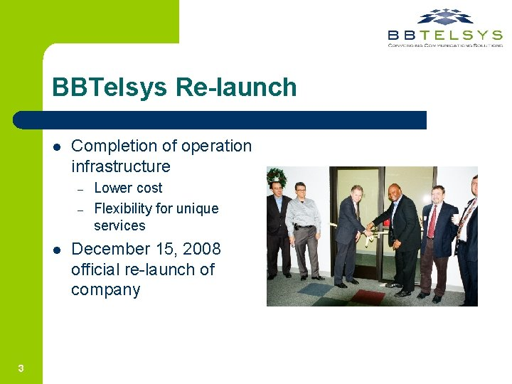 BBTelsys Re-launch l Completion of operation infrastructure – – l 3 Lower cost Flexibility