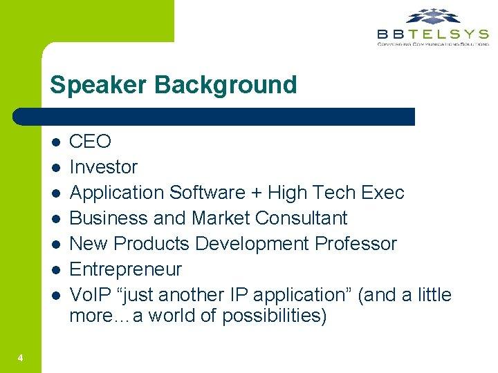 Speaker Background l l l l 4 CEO Investor Application Software + High Tech